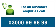For all customer enquiries call 03000 99 66 99